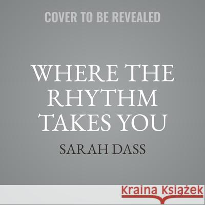 Where the Rhythm Takes You Lib/E - audiobook Sarah Dass 9781665077620