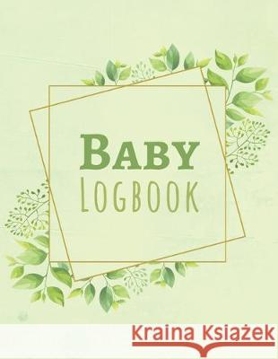 Baby Logbook: Cute Gift For New Parents - Record Date Feed Diapers Sleep Activities Shopping List & Notes - Kid Health Diary - Large Ivan Bratek Press 9781670063175