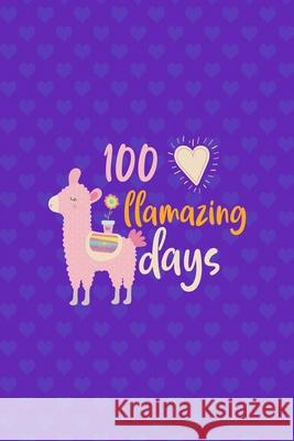 100 Llamazing Days: Notebook Journal Composition Blank Lined Diary Notepad 120 Pages Paperback Purple Hearts Llama Jody Lak 9781670079640
