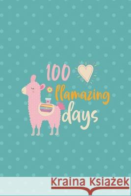 100 Llamazing Days: Notebook Journal Composition Blank Lined Diary Notepad 120 Pages Paperback Aqua Llama Jamie Bowe 9781670079664