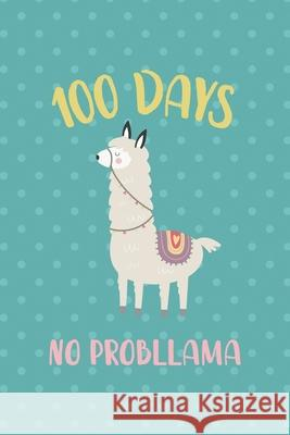 100 Days No probllama: Notebook Journal Composition Blank Lined Diary Notepad 120 Pages Paperback Aqua Llama Jamie Bowe 9781670079848
