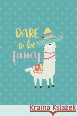 Dare To Be Fancy: Notebook Journal Composition Blank Lined Diary Notepad 120 Pages Paperback Aqua Llama Jamie Bowe 9781670079978