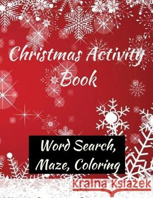 Christmas Activity Book: Fun Coloring Book for Adults - Good Christmas Gift For Men and Women: Filled With Coloring Pages, Mazes, Christmas Wor Coloring Xma 9781670230812