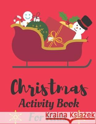 Christmas Activity Book For Kids: Fun Children Coloring Book: Filled with Coloring Pages, Maze, Christmas Word Search for the Festive Period Kid Christmas Coloring 9781670232205