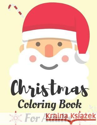 Christmas Coloring Book for Adults: Fun Coloring Book for Adults - Good Christmas Gift For Men and Women: Filled With Coloring Pages, Mazes, Christmas Adult Christma 9781670232731