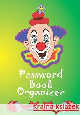 Password Book Organizer: Log Book Notebook for Children and teens/Alphabetical Password logbook/Gift for Boys and Girls of all ages to record u First Books 9781670510068