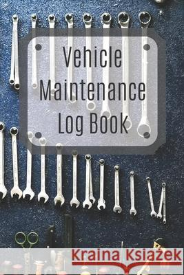 Vehicle Maintenance Log Book: Service Record Book For Cars, Trucks, Motorcycles And Automotive, Maintenance Log Book & Repairs, Moto jurnal Log Publishing 9781670537898