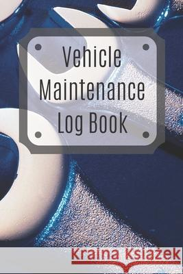 Vehicle Maintenance Log Book: Service Record Book For Cars, Trucks, Motorcycles And Automotive, Maintenance Log Book & Repairs, Moto jurnal Log Publishing 9781670538000