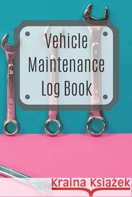 Vehicle Maintenance Log Book: Service Record Book For Cars, Trucks, Motorcycles And Automotive, Maintenance Log Book & Repairs, Moto jurnal Log Publishing 9781670538017