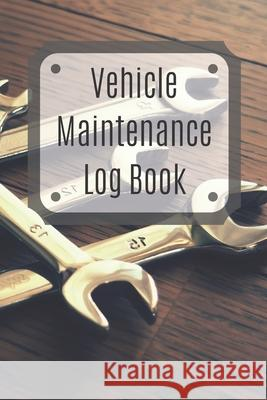 Vehicle Maintenance Log Book: Service Record Book For Cars, Trucks, Motorcycles And Automotive, Maintenance Log Book & Repairs, Moto jurnal Log Publishing 9781670538789