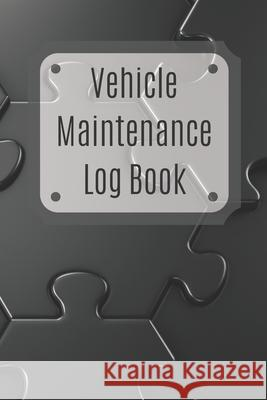 Vehicle Maintenance Log Book: Service Record Book For Cars, Trucks, Motorcycles And Automotive, Maintenance Log Book & Repairs, Moto jurnal Log Publishing 9781670538796