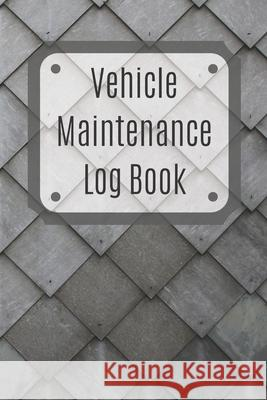 Vehicle Maintenance Log Book: Service Record Book For Cars, Trucks, Motorcycles And Automotive, Maintenance Log Book & Repairs, Moto jurnal Log Publishing 9781670538819