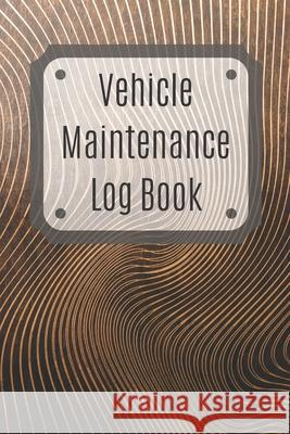 Vehicle Maintenance Log Book: Service Record Book For Cars, Trucks, Motorcycles And Automotive, Maintenance Log Book & Repairs, Moto jurnal Log Publishing 9781670538826