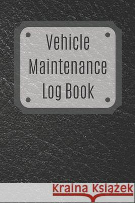 Vehicle Maintenance Log Book: Service Record Book For Cars, Trucks, Motorcycles And Automotive, Maintenance Log Book & Repairs, Moto jurnal Log Publishing 9781670538857