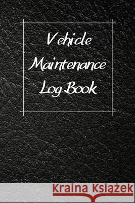 Vehicle Maintenance Log Book: Service Record Book For Cars, Trucks, Motorcycles And Automotive, Maintenance Log Book & Repairs, Moto jurnal Log Publishing 9781670538918