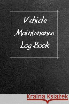 Vehicle Maintenance Log Book: Service Record Book For Cars, Trucks, Motorcycles And Automotive, Maintenance Log Book & Repairs, Moto jurnal Log Publishing 9781670544278