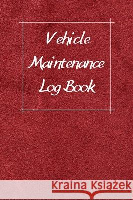 Vehicle Maintenance Log Book: Service Record Book For Cars, Trucks, Motorcycles And Automotive, Maintenance Log Book & Repairs, Moto jurnal Log Publishing 9781670544346