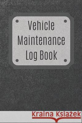 Vehicle Maintenance Log Book: Service Record Book For Cars, Trucks, Motorcycles And Automotive, Maintenance Log Book & Repairs, Moto jurnal Log Publishing 9781670544377