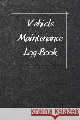 Vehicle Maintenance Log Book: Service Record Book For Cars, Trucks, Motorcycles And Automotive, Maintenance Log Book & Repairs, Moto jurnal Log Publishing 9781670544407