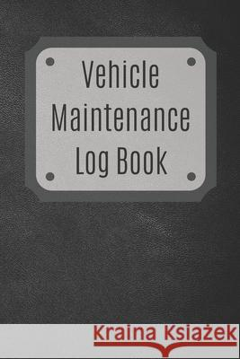 Vehicle Maintenance Log Book: Service Record Book For Cars, Trucks, Motorcycles And Automotive, Maintenance Log Book & Repairs, Moto jurnal Log Publishing 9781670544445