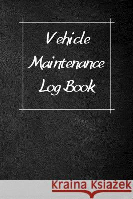 Vehicle Maintenance Log Book: Service Record Book For Cars, Trucks, Motorcycles And Automotive, Maintenance Log Book & Repairs, Moto jurnal Log Publishing 9781670545589