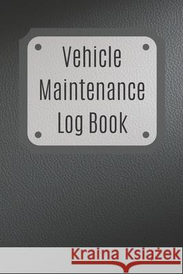 Vehicle Maintenance Log Book: Service Record Book For Cars, Trucks, Motorcycles And Automotive, Maintenance Log Book & Repairs, Moto jurnal Log Publishing 9781670545596