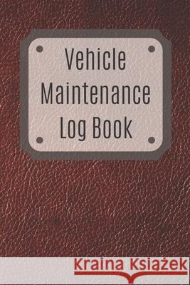 Vehicle Maintenance Log Book: Service Record Book For Cars, Trucks, Motorcycles And Automotive, Maintenance Log Book & Repairs, Moto jurnal Log Publishing 9781670545664