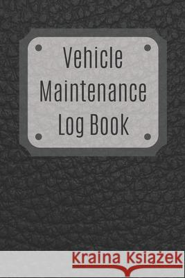 Vehicle Maintenance Log Book: Service Record Book For Cars, Trucks, Motorcycles And Automotive, Maintenance Log Book & Repairs, Moto jurnal Log Publishing 9781670545701