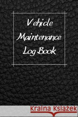 Vehicle Maintenance Log Book: Service Record Book For Cars, Trucks, Motorcycles And Automotive, Maintenance Log Book & Repairs, Moto jurnal Log Publishing 9781670545732