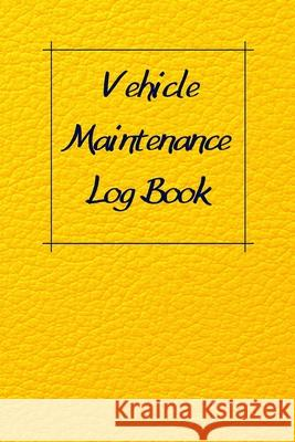 Vehicle Maintenance Log Book: Service Record Book For Cars, Trucks, Motorcycles And Automotive, Maintenance Log Book & Repairs, Moto jurnal Log Publishing 9781670545800
