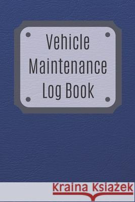 Vehicle Maintenance Log Book: Service Record Book For Cars, Trucks, Motorcycles And Automotive, Maintenance Log Book & Repairs, Moto jurnal Log Publishing 9781670546920