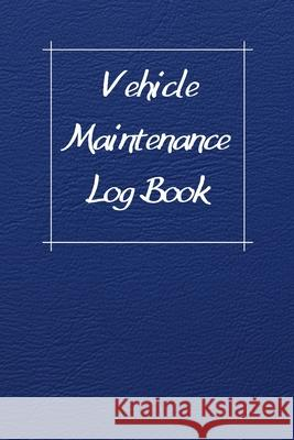 Vehicle Maintenance Log Book: Service Record Book For Cars, Trucks, Motorcycles And Automotive, Maintenance Log Book & Repairs, Moto jurnal Log Publishing 9781670546951