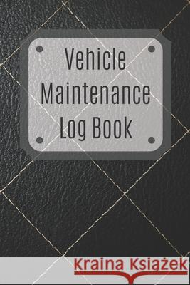 Vehicle Maintenance Log Book: Service Record Book For Cars, Trucks, Motorcycles And Automotive, Maintenance Log Book & Repairs, Moto jurnal Log Publishing 9781670546999