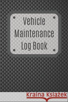 Vehicle Maintenance Log Book: Service Record Book For Cars, Trucks, Motorcycles And Automotive, Maintenance Log Book & Repairs, Moto jurnal Log Publishing 9781670547033
