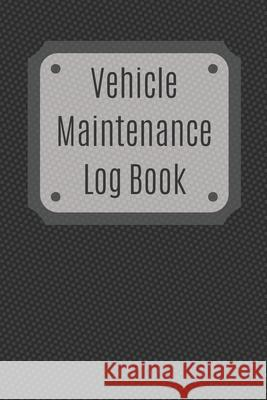 Vehicle Maintenance Log Book: Service Record Book For Cars, Trucks, Motorcycles And Automotive, Maintenance Log Book & Repairs, Moto jurnal Log Publishing 9781670547040