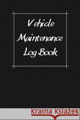 Vehicle Maintenance Log Book: Service Record Book For Cars, Trucks, Motorcycles And Automotive, Maintenance Log Book & Repairs, Moto jurnal Log Publishing 9781670547071