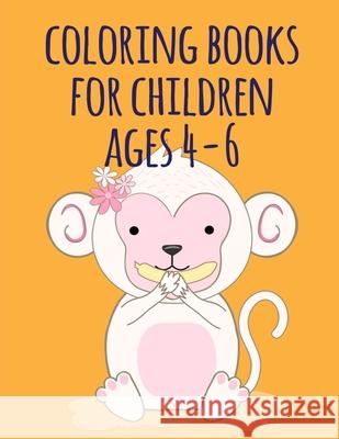 coloring books for children ages 4-6: Coloring Pages with Funny, Easy, and Relax Coloring Pictures for Animal Lovers Mante Sheldon 9781670626103