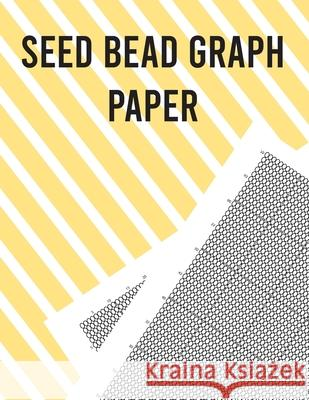 Seed Bead Graph Paper: : Beading Graph Paper for designing your own unique bead patterns Charles Nelson 9781670825339