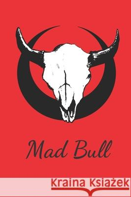 Mad Bull: Bull Western Cowboy Buffalo Bison Perfect Size 110 Page Journal Notebook Diary (110 Pages, Lined, Blank 6 x 9) Jackjoke Notebook 9781671163478