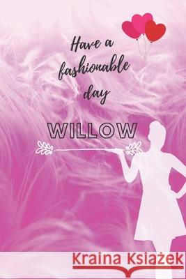 Have a fashionable day Willow: Personal Outfit Diary, Name Journal for Willow, Private, Fashion Planner (6x9) Pinky_ Unicorn 9781671521926
