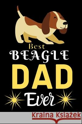 Best Beagle DAD Ever: Best Gift for Beagle Lovers DAD, 6x9 inch 100 Pages Christmas & Birthday Gift / Journal / Notebook / Diary Doridro Pres 9781672627528
