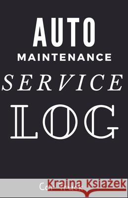 Auto Maintenance Service Log: Service and Repair Record Book For All Vehicles, Cars, Trucks, Motorcycles and Other Vehicles with Part List and Milea Car Track 9781672686082
