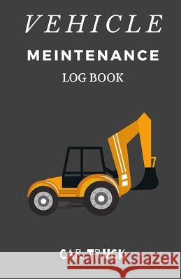 Vehilce Maintenance Log Book: Service and Repair Record Book For All Vehicles, Cars, Trucks, Motorcycles and Other Vehicles with Part List and Milea Car Track 9781672693950