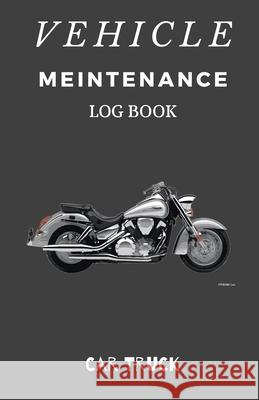 Vehicle Maintenance Log Book: Service and Repair Record Book For All Vehicles, Cars, Trucks, Motorcycles and Other Vehicles with Part List and Milea Car Track 9781672695572
