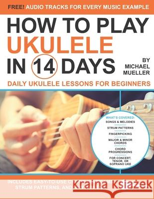 How To Play Ukulele In 14 Days: Daily Ukulele Lessons for Beginners Troy Nelson Michael Mueller 9781672893381