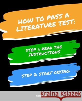 Notebook How to Pass a Literature Test: READ THE INSTRUCTIONS START CRYING 7,5x9,25 Jannette Bloom 9781674716770