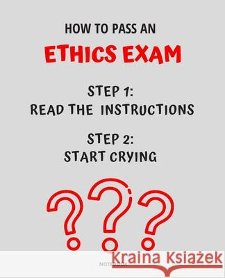 Notebook How to Pass an Ethics Exam: READ THE INSTRUCTIONS START CRYING 7,5x9,25 Jannette Bloom 9781674747941