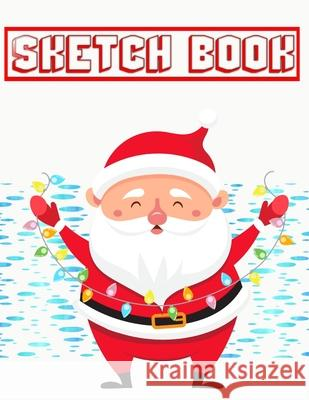 Sketch Book For Drawing Christmas Gift Guide: Art Blank Page Sketch Book - This - Fun # Pretty Size 8.5 X 11 Inch 110 Page Fast Prints Special Gifts. Benton Sketc 9781674819778
