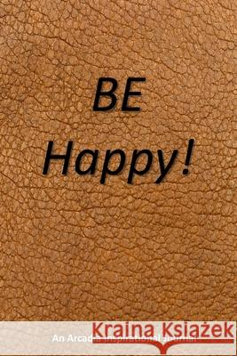 Be Happy!: A notebook/journal with positive inspirational and motivational quotes from life's great philosophers for your plans, Faith Martin 9781675366820