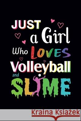 Just A Girl Who Loves Volleyball and Slime: Volleyball Notebook - Blank Lined Volleyball Lovers Gift For Girls (120 pages, 6 Zilla Press House 9781675741436